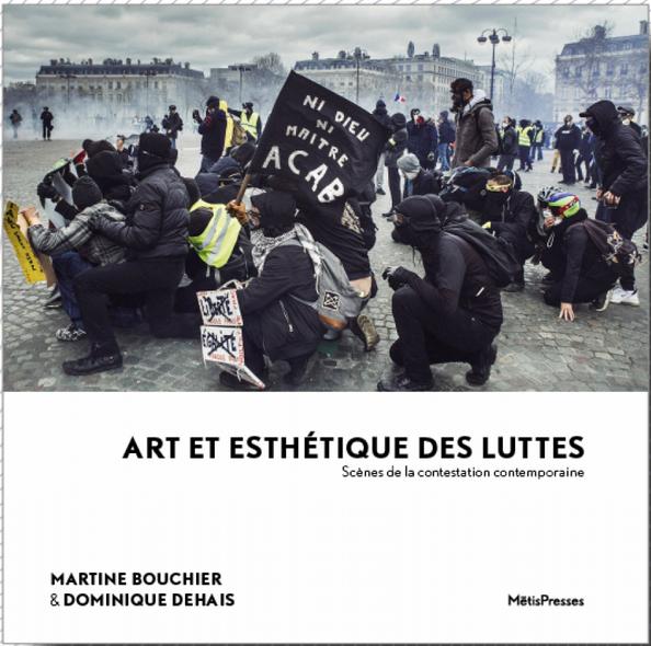 M. Bouchier, D. Dehais, Art et esthétique des luttes. Scènes de la contestation contemporaine