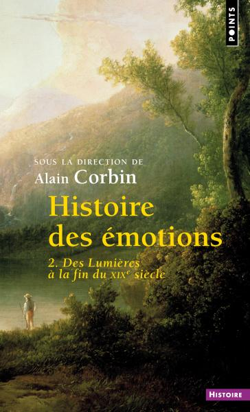 A. Corbin (dir.), Histoire des émotions, vol. 2. Des Lumières à la fin du XIXe siècle
