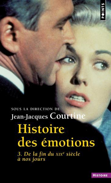 J.-J. Courtine, Histoire des émotions, vol. 3. De la fin du XIXe siècle à nos jours