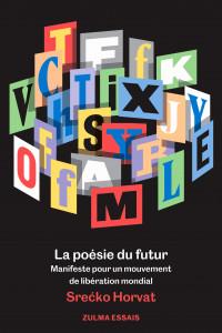 S. Horvat, La poésie du futur – Manifeste pour un mouvement de libération mondial