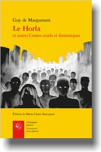 G. de Maupassant, Le Horla et autres Contes cruels et fantastiques (éd. M.-C. Bancquart)