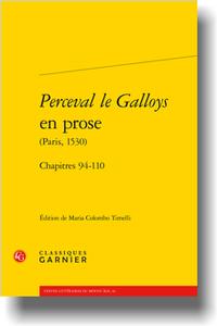 Perceval le Galloys en prose (Paris, 1530). Chapitres 94-110, (éd. M. Colombo Timelli)