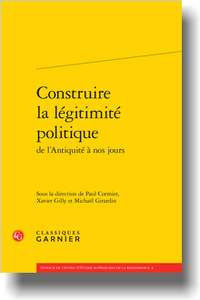 P. Cormier, X. Gilly, M. Girardin (dir.), Construire la légitimité politique de l'Antiquité à nos jours