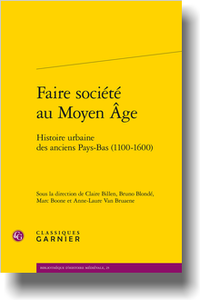 C. Billen, B. Blondé, M. Boone, A.-L. Van Bruaene (dir.), Faire société au Moyen Âge. Histoire urbaine des anciens Pays-Bas (1100-1600)