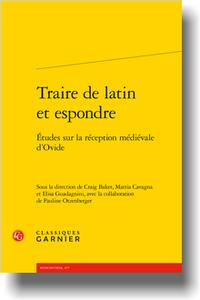 C. Baker, M. Cavagna, E. Guadagnini (dir.), P. Otzenberger (dir. adj.),Traire de latin et espondre. Études sur la réception médiévale d'Ovide