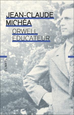 J-C. Michéa, Orwell éducateur