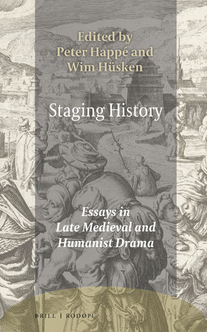P. Happé, W. Hüsken (dir.), Staging History. Essays in Late Medieval and Humanist Drama