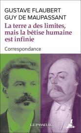 Flaubert, Maupassant, La terre a des limites, mais la bêtise humaine est infinie. Correspondance