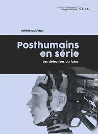 H. Machinal, Posthumains en série. Les détectives du futur
