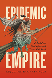 A. F. Raza Kolb, Epidemic Empire. Colonialism, Contagion, and Terror, 1817–2020