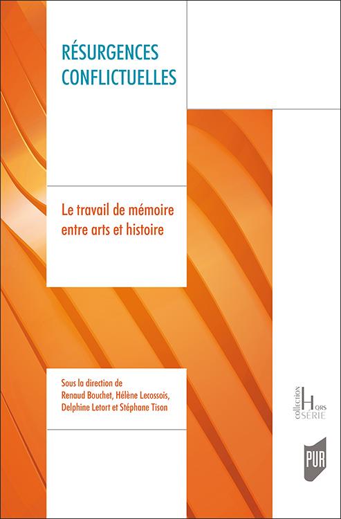 R. Bouchet, H. Lecossois, D. Letort et S. Tison (dir.), Résurgences conflictuelles. Le travail de mémoire entre arts et histoire