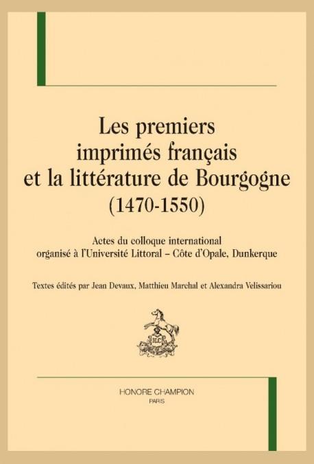 Les Premiers imprimés français et la littérature de Bourgogne (1470-1550), éd. J. Devaux, M. Marchal, A. Velissariou