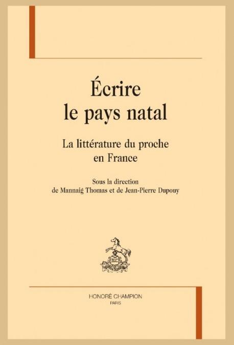 M. Thomas, J.-P. Dupouy (dir.), Écrire le pays natal. La littérature du proche en France