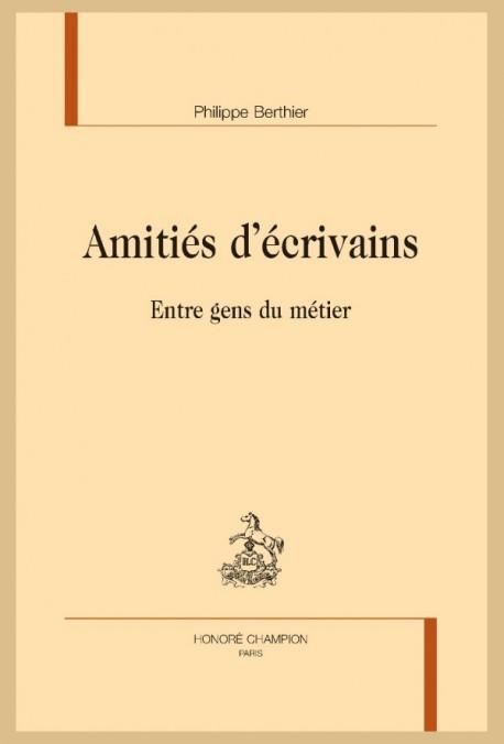 P. Berthier. Amitiés d'écrivains. Entre gens du métier