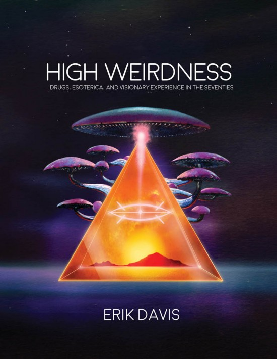 E. Davis, High Weirdness. Drugs, Esoterica, and Visionary Experience in the Seventies
