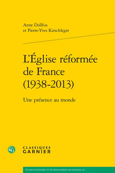 A. Dollfus et P.-Y. Kirschleger, L'Église réformée de France (1938-2013). Une présence au monde