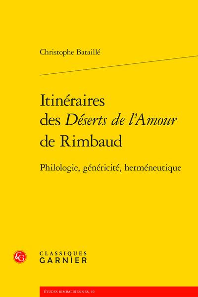 Ch. Bataillé, Itinéraires des Déserts de l'Amour de Rimbaud. Philologie, généricité, herméneutique