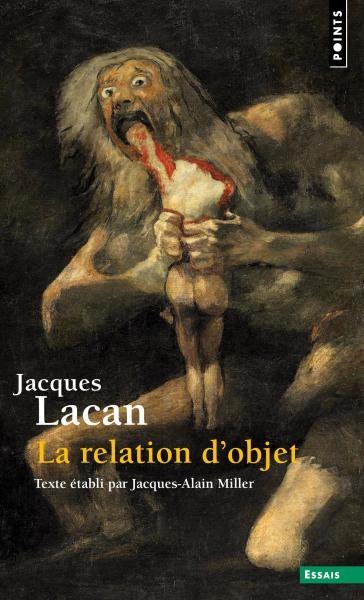 J. Lacan, La Relation d'objet. Séminaire Livre IV (1956-1957) (éd. J.-A. Miller)