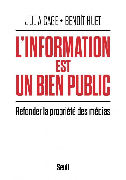 J. Cagé, B. Huet, L'Information est un bien public. Refonder la propriété des médias