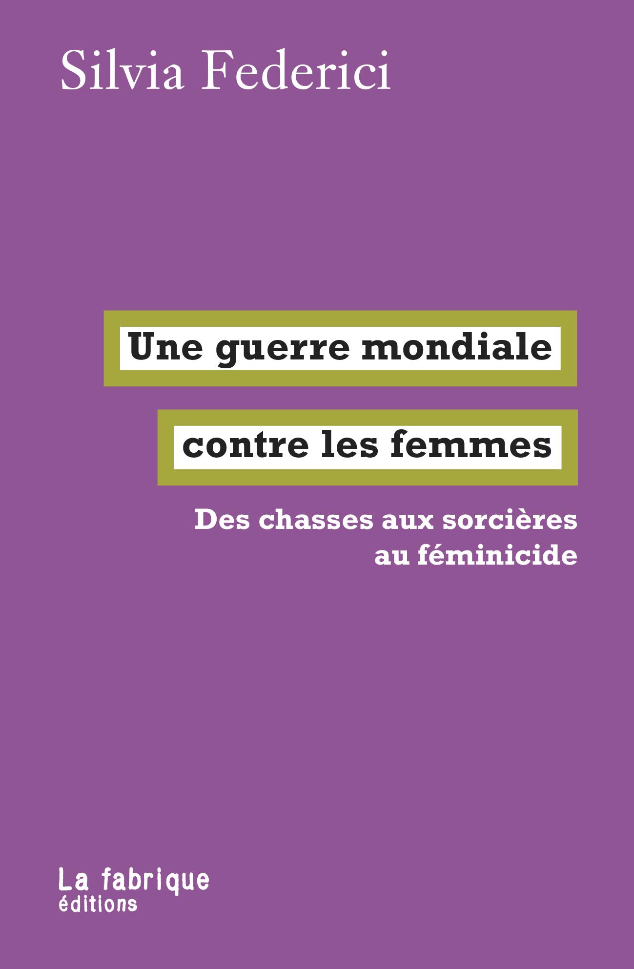 S. Federici, Une guerre mondiale contre les femmes. Des chasses aux sorcières au féminicide