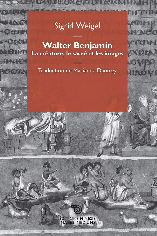 S. Weigel, Walter Benjamin. La créature, le sacré et les images
