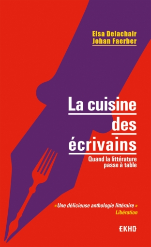 E. Delachair et J. Faerber, La cuisine des écrivains. Quand la littérature passe à table