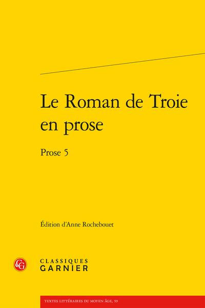 Le Roman de Troie en prose. Prose 5 (éd. A. Rochebouet)