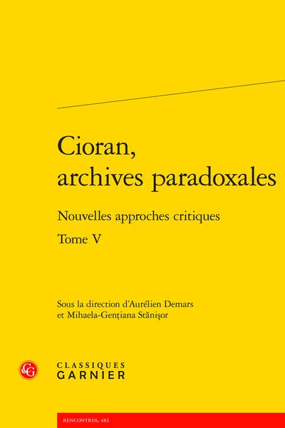 A. Demars, M.-G. Stănişor (dir.), Cioran, archives paradoxales. Tome V. Nouvelles approches critiques,