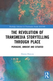 D. Hancox, The Revolution in Transmedia Storytelling through Place