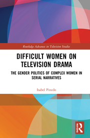I. Pinedo. Difficult Women on Television Drama. The Gender Politics Of Complex Women In Serial Narratives