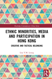 L. Y.M. Leung. Ethnic Minorities, Media and Participation in Hong Kong. Creative and Tactical Belonging
