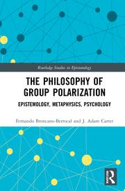 F. Broncano-Berrocal, J. A. Carter. The Philosophy of Group Polarization. Epistemology, Metaphysics, Psychology