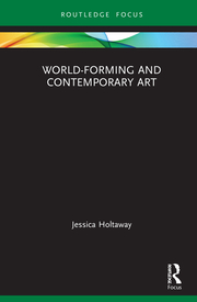 J. Holtaway. World-Forming and Contemporary Art