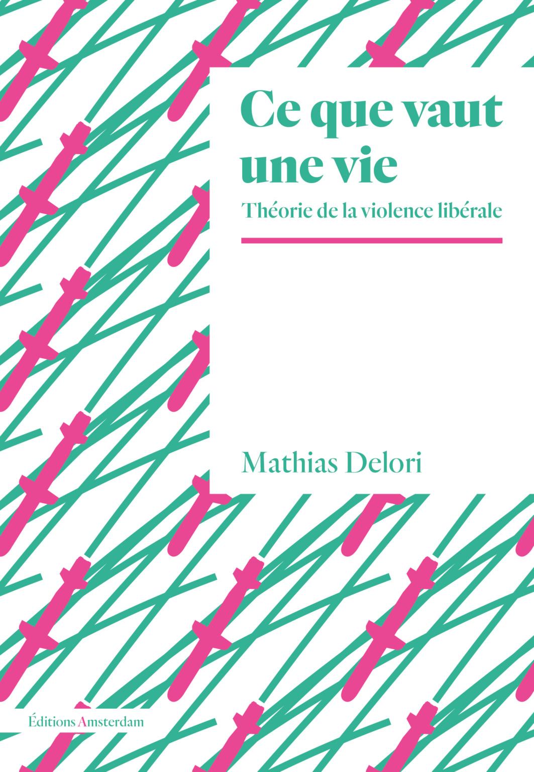 M. Delori, Ce que vaut une vie, Théorie de la violence libérale