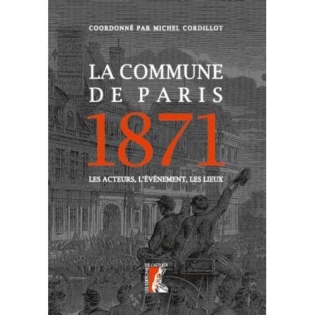 M. Cordillot (dir.), La Commune de Paris, 1871. Les acteurs, l'événement, les lieux