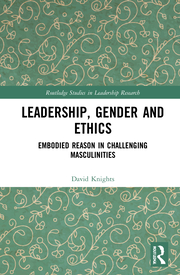 D. Knights. Leadership, Gender and Ethics. Embodied Reason in Challenging Masculinities