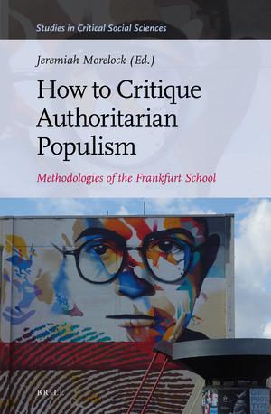 J. Morelock (dir.), How to Critique Authoritarian Populism. Methodologies of the Frankfurt School