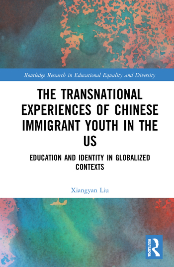 X. Liu. The Transnational Experiences of Chinese Immigrant Youth in the US. Education and Identity in Globalized Contexts