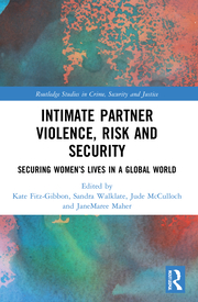 K. Fitz-Gibbon, S. Walklate, J. McCulloch, J. Maher. (ed.). Intimate Partner Violence, Risk and Security. Securing Women's Lives in a Global World