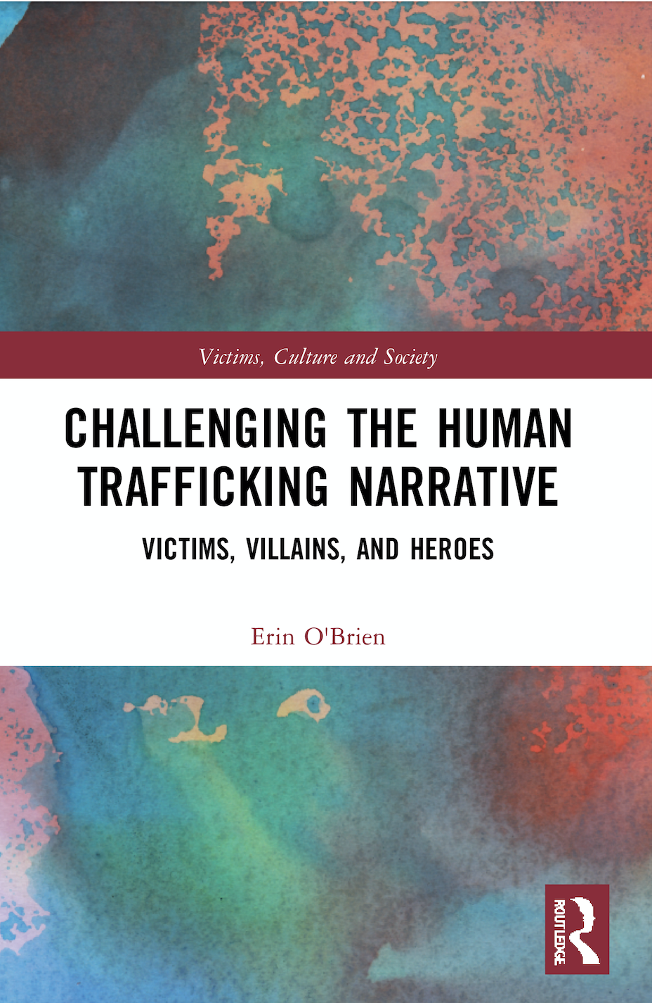 E. O'Brien. Challenging the Human Trafficking Narrative. Victims, Villains, and Heroes