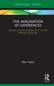 A. Taylor. The Imagination of Experiences. Musical Invention, Collaboration, and the Making of Meanings