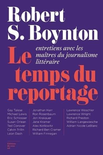 R. S. Boyton, Le Temps du reportage. Entretiens avec les maîtres du journalisme littéraire