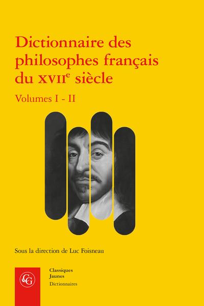 L. Foisneau (dir.),Dictionnaire des philosophes français du XVIIe siècle. Volumes I - II. Acteurs et réseaux du savoir