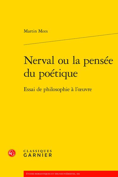 M. Mees, Nerval ou la pensée du poétique. Essai de philosophie à l'œuvre