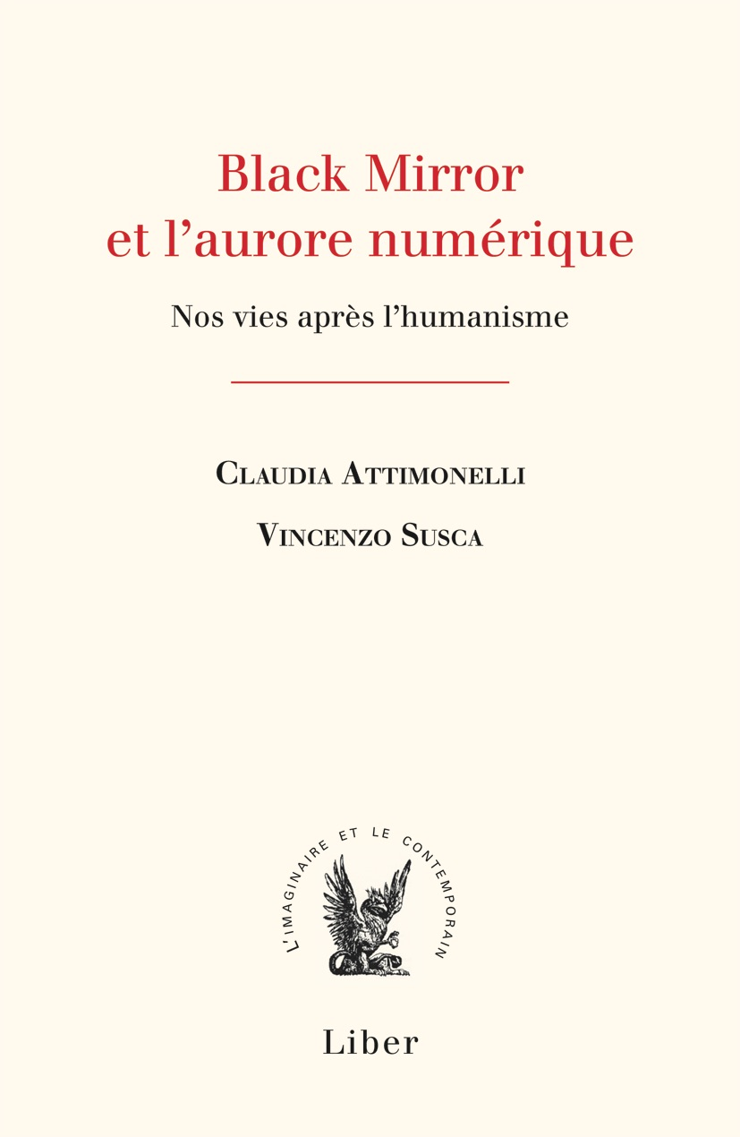 C. Attimonelli, V. Susca, Black Mirror ou l'aurore numérique. Nos vies après l'humanisme