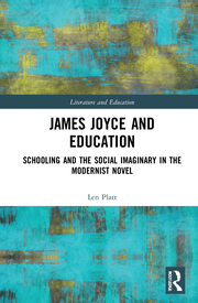L. Platt. James Joyce and Education. Schooling and the Social Imaginary in the Modernist Novel