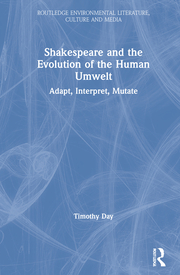 T. R. Day. Shakespeare and the Evolution of the Human Umwelt. Adapt, Interpret, Mutate