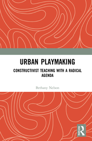 B. Nelson. Urban Playmaking. Constructivist Teaching with a Radical Agenda