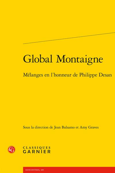 J. Balsamo, A. Graves (dir.), Global Montaigne. Mélanges en l'honneur de Philippe Desan