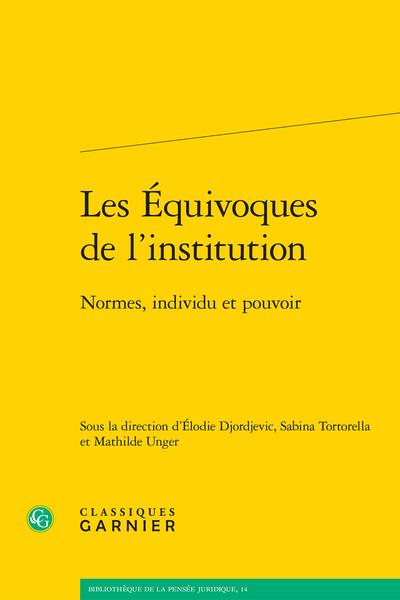 É. Djordjevic, S. Tortorella, M. Unger (dir.), Les Équivoques de l'institution. Normes, individu et pouvoir